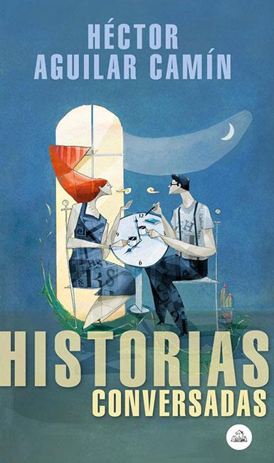 Historias Conversadas, de Héctor Aguilar Camín